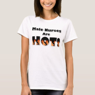 Male Nurses are Hot T-Shirt