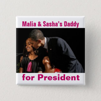 Malia & Sasha's Daddy for President Button