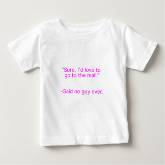 Mall Said No Guy Ever Yellow Green Pink Baby T-Shirt