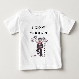 Mallets - I Know Wood Fu Baby T-Shirt