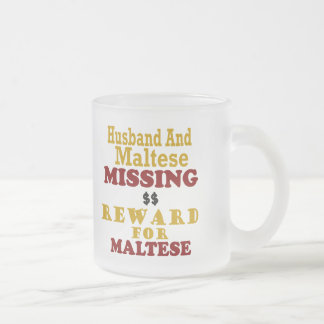 Maltese & Husband Missing Reward For Maltese Frosted Glass Coffee Mug