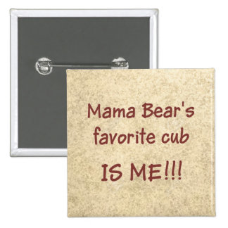 Mama Bear's favorite cub is ME Pinback Button