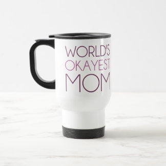 Mamá de Okayest del mundo Taza De Viaje