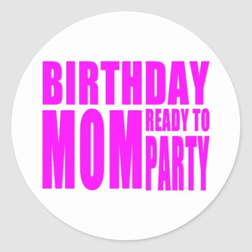 Mamá del cumpleaños lista para ir de fiesta pegatina redonda