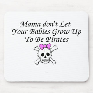 Mama Don't Let Your Babies Grow Up To Be Pirates Mouse Pad