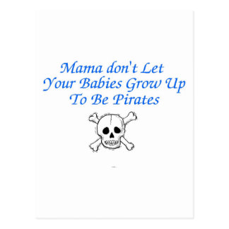 Mama Don't Let Your Babies Grow Up To Be Pirates ( Postcard