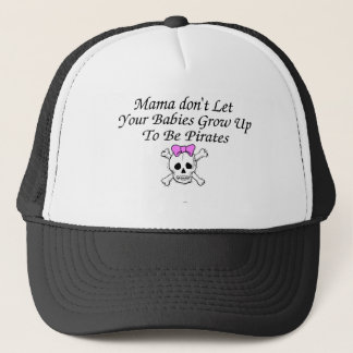 Mama Don't Let Your Grow Up To Be Pirates Trucker Hat