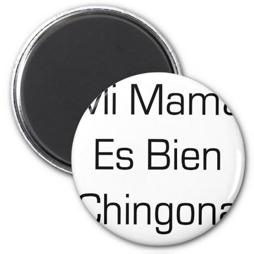 Mamá Es Bien Chingona del MI Imán Redondo 5 Cm