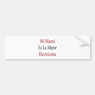 Mamá Es La Mejor Electricista del MI Etiqueta De Parachoque