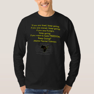 "Mama Harriet Tubman says, ""Keep Going!"" T-Shirt"