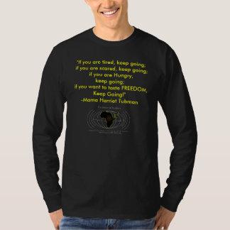 "Mama Harriet Tubman says, ""Keep Going!"" T Shirts"