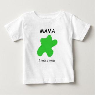 MAMA - I made a messy Baby T-Shirt