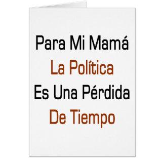 Mamá La Politica Es Una Perdida De Tiempo de Para  Tarjeta De Felicitación