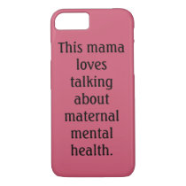Mama Loves Talking About Maternal Mental Health iPhone 8/7 Case