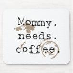 Mamá. Necesidades. Café Alfombrillas De Ratones