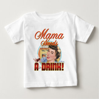 Mama Needs a Drink Baby T-Shirt