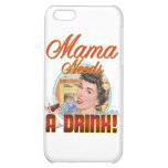 Mama Needs a Drink iPhone 5C Cover