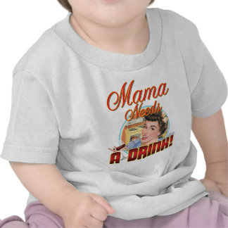 Mama Needs a Drink T-shirt