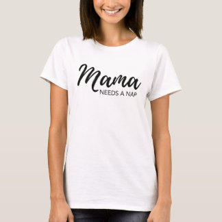 Mama needs a nap, funny, trendy T-Shirt