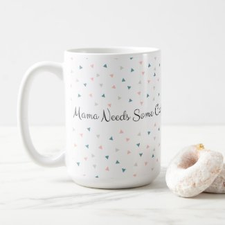 Mama Needs Some Coffee Pink Blue Grey Confetti Coffee Mug
