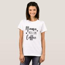 Mama Needs Some Coffee Women's T Shirt