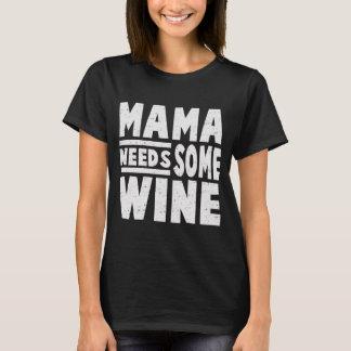 MAMA NEEDS SOME WINE T-Shirt