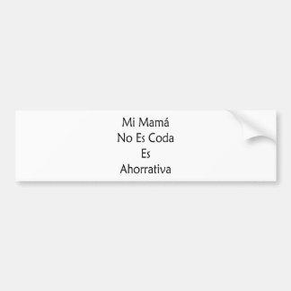 Mamá No Es Coda Es Ahorrativa del MI Etiqueta De Parachoque