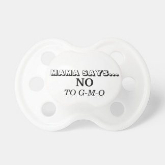 MAMA SAYS...NO TO GMO PACIFIER