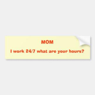 ¿MAMÁ, trabajo 24/7 cuáles son sus horas? Pegatina Para Auto