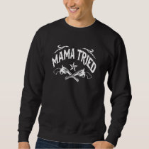 Mama Tried Sweatshirt