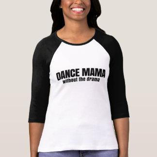 Mamá Without The Drama de la danza Camisetas