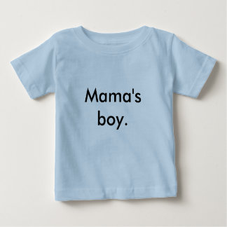 Mama's boy. baby T-Shirt