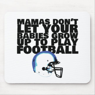 mamas don't let your babies grow up to play footba mouse pad