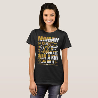 Mamaw So Easy To Operate Even Kid Can Do Tshirt