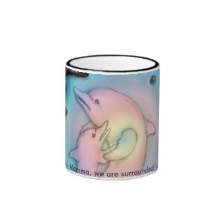 Mamma, we are surrounded /Save Dolphins from Greed Coffee Mug
