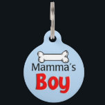 "Mamma&#39;s Boy Pet ID Tag<br><div class=""desc"">Mama&#39;s Boy Test: Does he always beg to be carried or pet by you? Will he only sit on your lap or eat the food you put in his bowl? Oh yeah, you&#39;ve got a Mommy&#39;s Little Sweetheart on your hands. Your furry son loves his Mama, and it&#39;s nothing to...</div>"