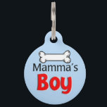 """Mamma&#39;s Boy Pet ID Tag<br><div class=""""desc"""">Mama&#39;s Boy Test: Does he always beg to be carried or pet by you? Will he only sit on your lap or eat the food you put in his bowl? Oh yeah, you&#39;ve got a Mommy&#39;s Little Sweetheart on your hands. Your furry son loves his Mama, and it&#39;s nothing to...</div>"""