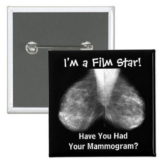 mammo, I'm a Film Star!, Have You Had Your Mamm... Pinback Button