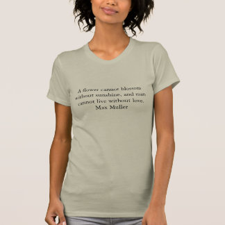 Man can not live without love t-shirts