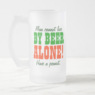 Man Cannot Live By Beer Alone! Frosted Glass Beer Mug