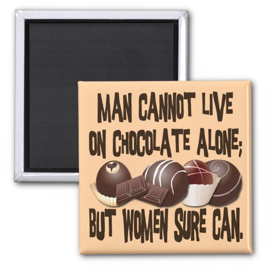 MAN CANNOT LIVE ON CHOCOLATE ALONE MAGNET