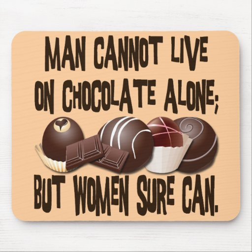 MAN CANNOT LIVE ON CHOCOLATE ALONE MOUSEPADS