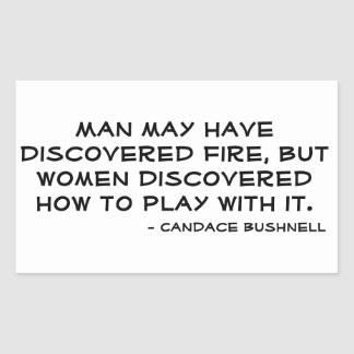 Man Discovered Fire, Women Discovered How to Play Rectangular Sticker