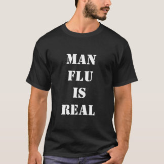 Man Flu Is Real - White Lettering T-Shirt