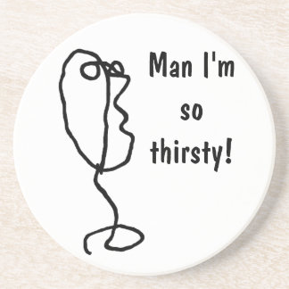 """Man I'm so thirsty"" plus drawn cartoon head Coaster"