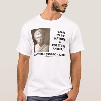 Man Is By Nature A Political Animal (Aristotle) T-Shirt