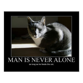Man is Never Alone...as Long As Cat Artwork Poster