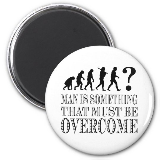 Man Is Something That Must Be Overcome (Nietzsche) Magnet