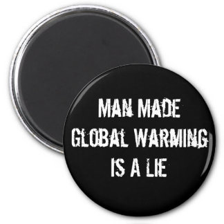 Man Made Global Warming Is A Lie 2 Inch Round Magnet