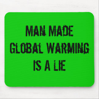 Man Made Global Warming Is A Lie Mouse Pad